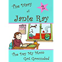 The Day My Mom Got Grounded!  (time-travel diary book for kids aged 9-12) (The Diary of Janie Ray)