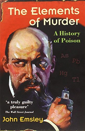The Elements of Murder: A History of Poison by Emsley, John (July 13, 2006) Paperback