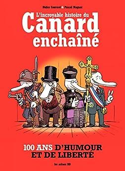 L'incroyable histoire du Canard enchainé - L'incroyabe histoire du canard enchainé