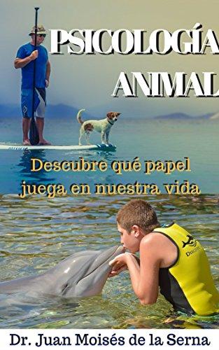 Psicología Animal: Descubre qué papel juega en la vida por Juan Moisés de la Serna