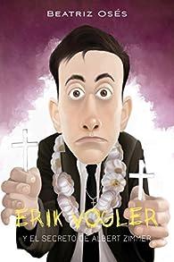 Erik Vogler 6: El secreto de Albert Zimmer par Beatriz Oses García