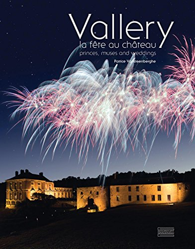 Vallery, la fête au château : Princes, muses and weddings par Patrice Vansteenberghe