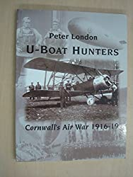 U-boat Hunters: Cornwall's Air War, 1916-19