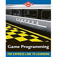 Game Programming The Express Line to Learning (The L Line - The Express Line to Learning)