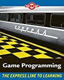 Game Programming The Express Line to Learning (The L Line: The Express Line To Learning)
