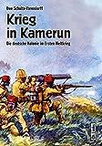 Krieg in Kamerun: Die deutsche Kolonie im Ersten Weltkrieg