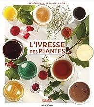 L'ivresse des plantes par Serge Schall