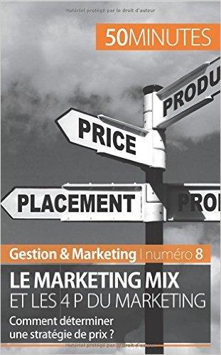 Le marketing mix et les 4 P du marketing: Comment dterminer une stratgie de prix ? de Morgane Kubicki,Carmela Milano (Avec la contribution de),50 Minutes (Avec la contribution de) ( 13 novembre 2014 )