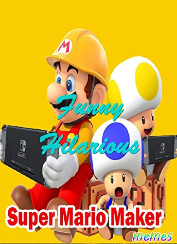Memes jokes: Super Mario Maker Memes Funny Hilarious - The Everything you need (English Edition)