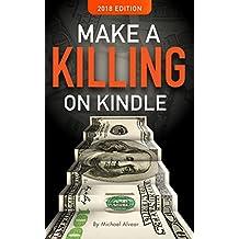 Make A Killing On Kindle  SECOND EDITION 2018 (English Edition)