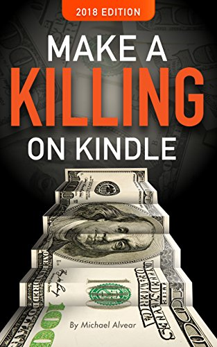 Make A Killing On Kindle 2018 Edition: Book #1 In The Killing It On Kindle Series (English Edition)