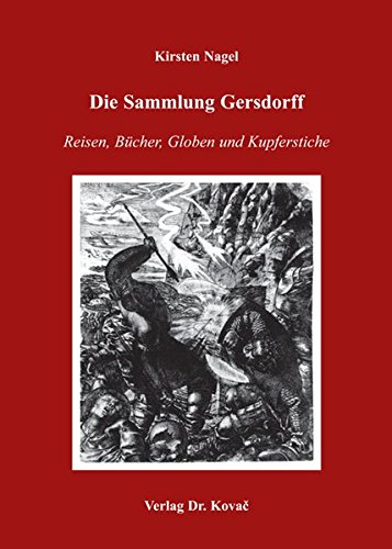 Die Sammlung Gersdorff: Reisen, Bücher, Globen und Kupferstiche (Schriften zur Kunstgeschichte)