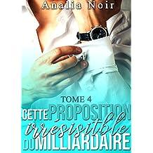 Cette Proposition irrésistible du Milliardaire (Tome 4): (New Romance)