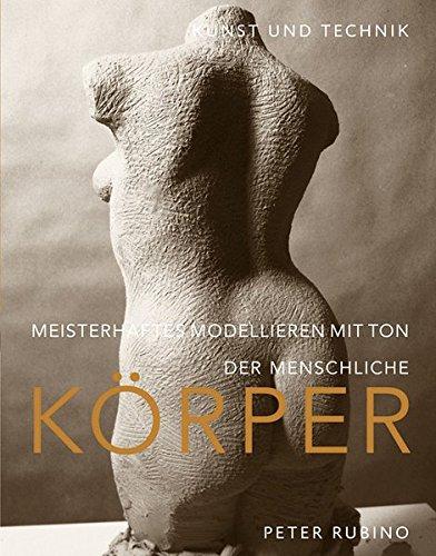 Meisterhaftes Modellieren mit Ton - der menschliche Körper: Kunst und Technik