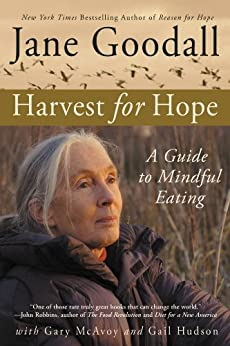 Harvest for Hope: A Guide to Mindful Eating (English Edition) von [Goodall, Jane, McAvoy, Gary, Hudson, Gail]