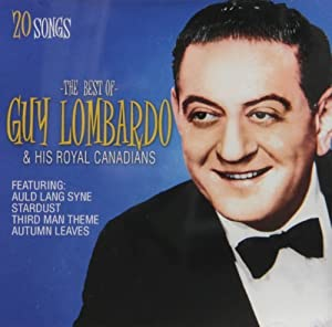 Guy Lombardo - The Best Of Guy Lombardo And The Royal Canadians