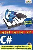 Jetzt lerne ich C# Der einfache Einstieg in Microsofts universelle Programmiersprache