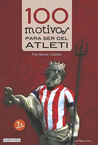 100 motivos para ser del Atleti (Cien x 100) por Fernando Castán