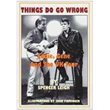 Things Do Go Wrong: Eddie, Gene and the UK Tour by Spencer Leigh (2007-11-01)