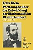 Vorlesungen ?ber die Entwicklung der Mathematik im 19. Jahrhundert: Teil I (Die Grundlehren der Mathematischen Wissenschaften) (German Edition) by Felix Klein (1979-03-06)