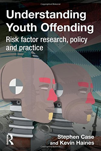 Understanding Youth Offending: Risk Factor Reserach, Policy and Practice: Policy, Practice and Research by Stephen Case (1-Jun-2009) Hardcover