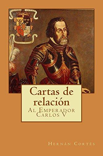 Cartas de relación: Al Emperador Carlos V de [Cortés, Hernán]