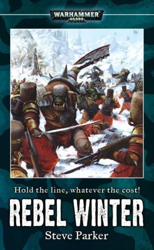 Rebel Winter (Warhammer 40, 000) by Parker, Steve (2007) Mass Market Paperback