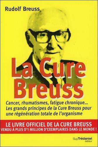 La cure Breuss : Cancer, rhumatismes, fatigue chronique... Les grands principes de la Cure Breuss pour une régénération totale de l'organisme par Rudolf Breuss