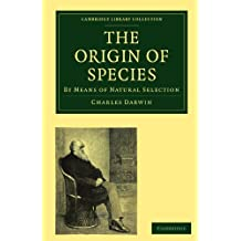 The Origin of Species: By Means of Natural Selection, or the Preservation of Favoured Races in the Struggle for Life (Cambridge Library Collection - Darwin, Evolution and Genetics)