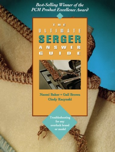The Ultimate Serger Answer Guide: Troubleshooting For Any Overlock Brand Or Model (Creative Machine Arts Series) -