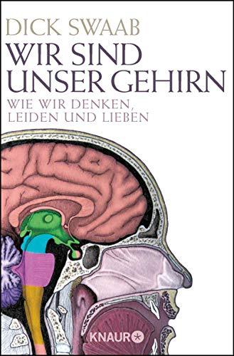 Wir sind unser Gehirn: Wie wir denken, leiden und lieben