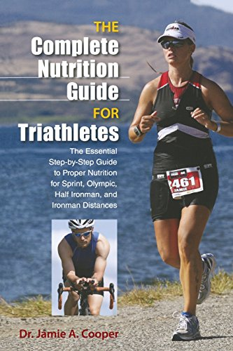 Complete Nutrition Guide for Triathletes: The Essential Step-By-Step Guide to Proper Nutrition for Sprint, Olympic, Half Ironman, and Ironman Distance