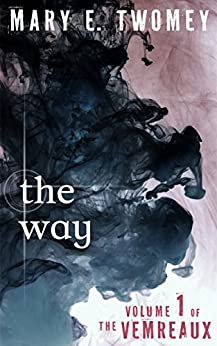 The Way: A Dystopian Adventure (Volumes of the Vemreaux Book 1) (English Edition) di [Twomey, Mary E.]