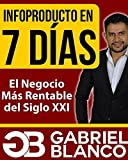 Infoproducto en 7 Dias: El Negocio Mas Rentable del Siglo XXI (English Edition)