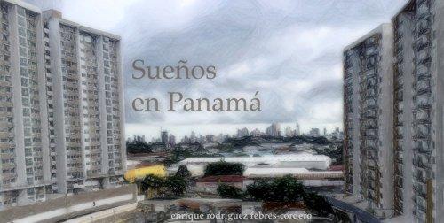 Sueños en Panamá por enrique rodríguez febres-cordero