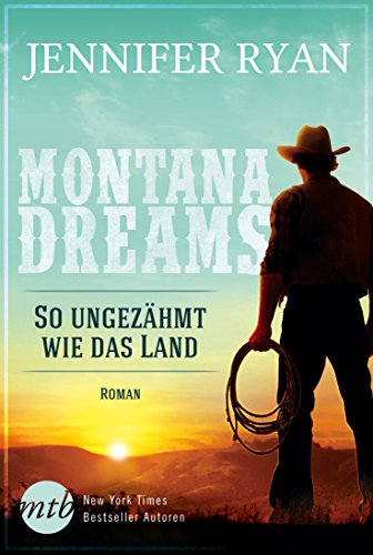 Montana Dreams - So ungezähmt wie das Land: Cowboy Romance