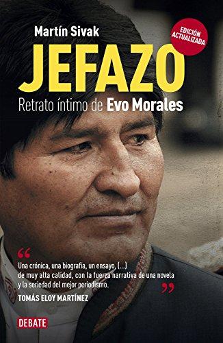 Jefazo : retrato íntimo de Evo Morales
