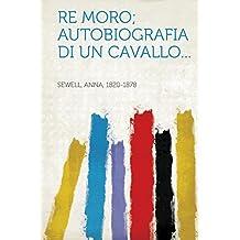 Re Moro; autobiografia di un cavallo...