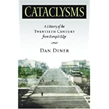 Cataclysms: A History of the Twentieth Century from Europe's Edge (George L. Mosse Series) by Dan Diner (2007-11-20)