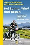 Bei Sonne, Wind und Regen: Unterwegs auf Deutschlands schönsten Radwegen (National Geographic Taschenbuch, Band 40424)