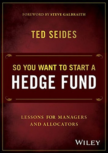 So You Want to Start a Hedge Fund: Lessons for Ma Nagers and Allocators