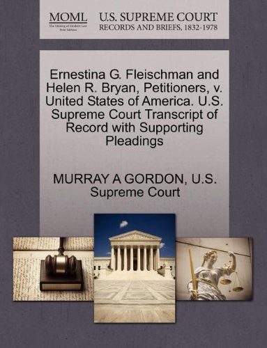 Ernestina G. Fleischman and Helen R. Bryan, Petitioners, v. United States of America. U.S. Supreme Court Transcript of Record with Supporting Pleadings