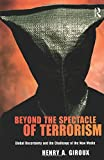 Beyond the Spectacle of Terrorism: Global Uncertainty and the Challenge of the New Media