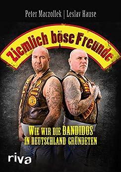 Ziemlich böse Freunde: Wie wir die Bandidos in Deutschland gründeten von [Maczollek, Peter]