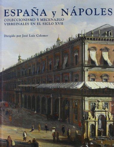 Descargar Libro España y Nápoles: Coleccionismo y mecenazgo virreinales en el siglo XVII (Italia-España) de José Luis (dir.) Colomer