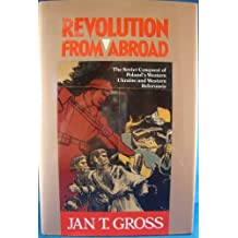 Revolution from Abroad: The Soviet Conquest of Poland's Western Ukraine and Western Belorussia by Jan T. Gross (1988-04-20)