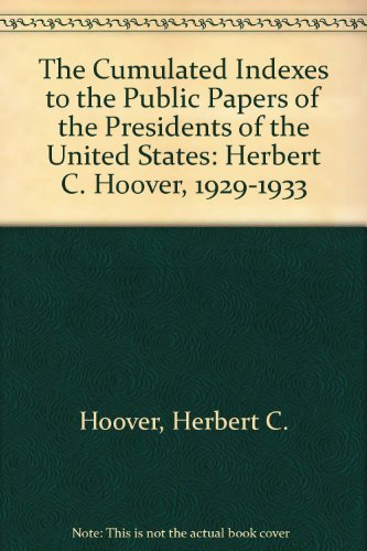Cumulated Indexes to the Public Papers of the Presidents of the United States, Herbert Hoover, 1929-1933: With the Index Fr Proclamations & Exec Orde