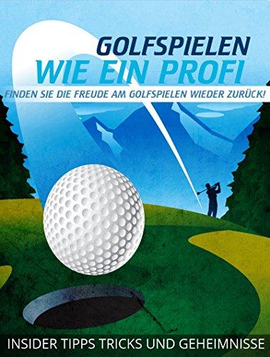 Golfspielen wie ein Profi + Bonus Report. (Spitze Golf)