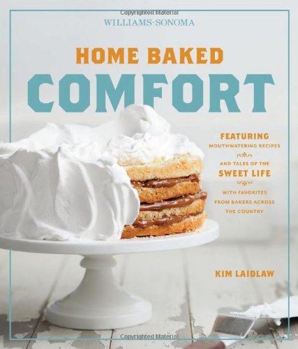 home-baked-comfort-williams-sonoma-featuring-mouthwatering-recipes-and-tales-of-the-sweet-life-with-