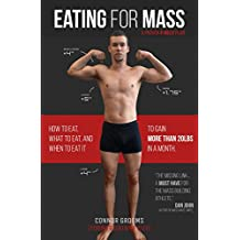 Eating for Mass: How to Eat, What to Eat, and When to Eat It to Gain More Than 20lbs in a Month (English Edition)